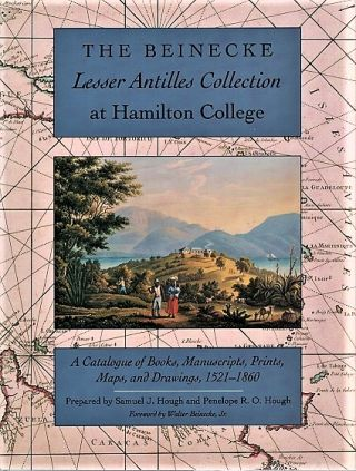 THE BEINECKE LESSER ANTILLES COLLECTION AT HAMILTON COLLEGE: A Catalogue of Books, Manuscripts,...