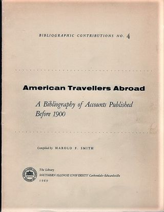 AMERICAN TRAVELLERS ABROAD: A Bibliography of Accounts Published before 1900. Harold F. Smith,...