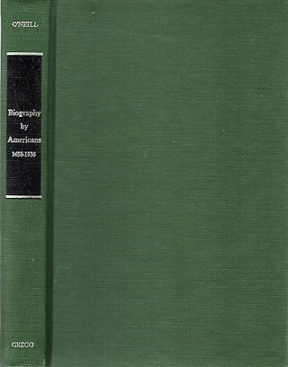BIOGRAPHY BY AMERICANS, 1658-1936: A Subject Bibliography. Edward O'Neill