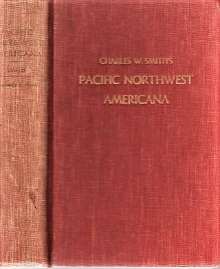 PACIFIC NORTHWEST AMERICANA: A Check List of Books and Pamphlets Relating to the History of the...