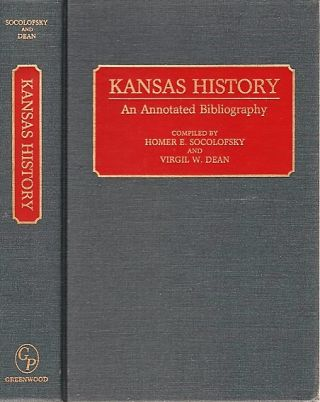 KANSAS HISTORY: AN ANNOTATED BIBLIOGRAPHY. Homer E. Kansas / Socolofsky, Virgil W. Dean