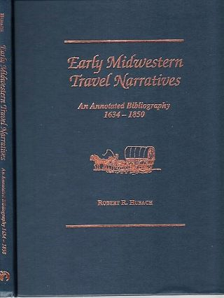 EARLY MIDWESTERN TRAVEL NARRATIVES: An Annotated Bibliography, 1634-1850. Robert R. Hubach