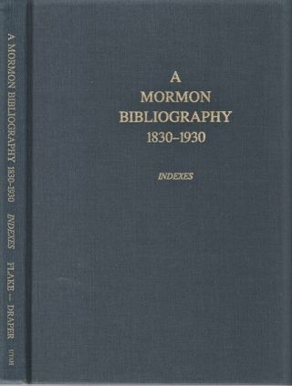 A MORMON BIBLIOGRAPHY, 1839-1930: INDEXES TO A MORMON BIBLIOGRAPHY AND TEN YEAR SUPPLEMENT. Chad...