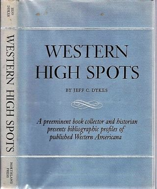 WESTERN HIGH SPOTS: Reading and Collecting Guides. Foreword by Leland D. Case. Jeff C. Dykes