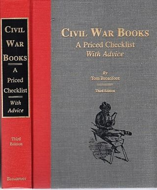 CIVIL WAR BOOKS: A PRICED CHECKLIST WITH ADVICE. Tom Broadfoot