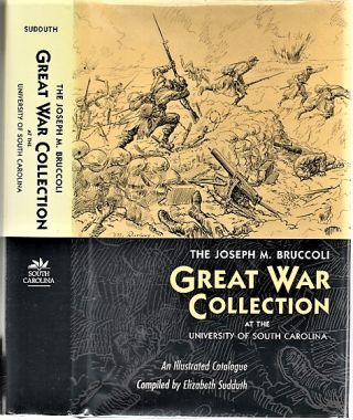 THE JOSEPH M. BRUCCOLI GREAT WAR COLLECTION: At the University of South Carolina. An...