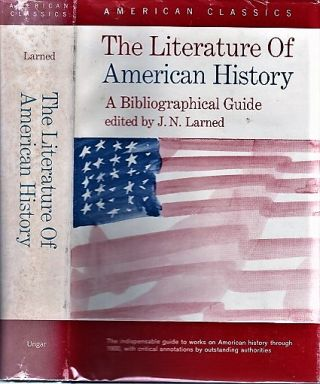THE LITERATURE OF AMERICAN HISTORY: A Bibliographical Guide in which the Scope, Character, and...