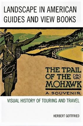 LANDSCAPE IN AMERICAN GUIDES AND VIEW BOOKS: Visual History of Touring and Travel. Herbert...