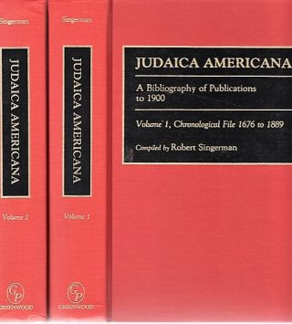JUDAICA AMERICANA: A Bibliography of Publications to 1900. Volume 1, Chronological File 1676 to...