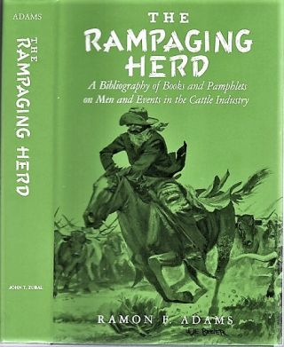 THE RAMPAGING HERD: A Bibliography of Books and Pamphlets on Men and Events in the Cattle...