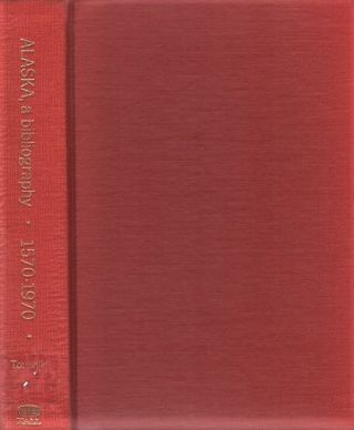 ALASKA, A BIBLIOGRAPHY: 1570-1970, with subject Index. Elsie A. Alaska / Tourville, compiler