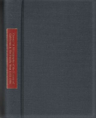 A BIBLIOGRAPHY OF THE HISTORY OF CALIFORNIA AND THE PACIFIC WEST, 1510-1906....Together with the...