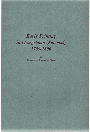 EARLY PRINTING IN GEORGETOWN (POTOMAK), 1789-1800.; Reprinted from the Proceedings of the...