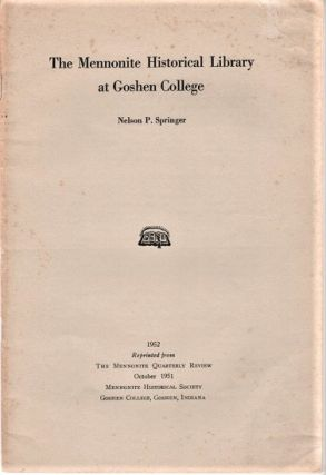 THE MENNONITE HISTORICAL LIBRARY AT GOSHEN COLLEGE.; Reprinted from the Mennonite Quarterly...