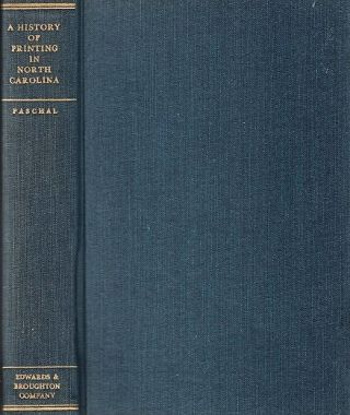 A HISTORY OF PRINTING IN NORTH CAROLINA: A detailed account of the pioneer printers, 1749-1800...