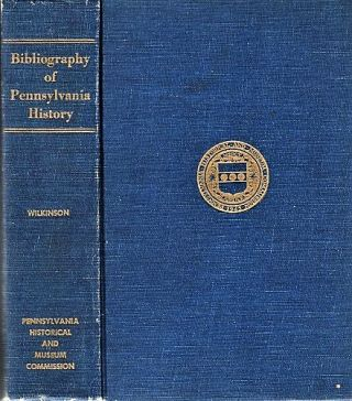 BIBLIOGRAPHY OF PENNSYLVANIA HISTORY. Norman B. Pennsylvania / Wilkinson, compiler