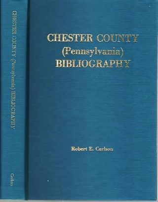 CHESTER COUNTY (PENNSYLVANIA) BIBLIOGRAPHY. Robert E. Pennsylvania / Carlson