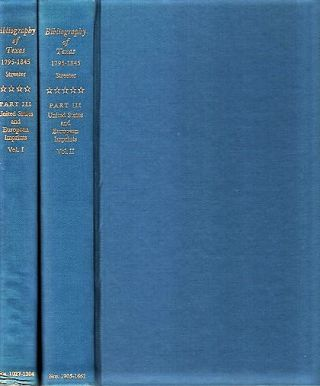 BIBLIOGRAPHY OF TEXAS, 1795-1845. PART III: United States and European Imprints Relating to...