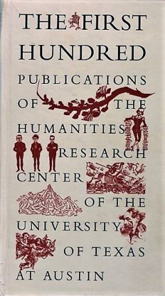 THE FIRST HUNDRED PUBLICATIONS OF THE HUMANITIES RESEARCH CENTER OF THE UNIVERSITY OF TEXAS AT...