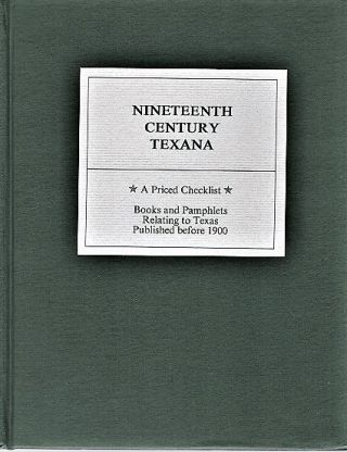 NINETEENTH CENTURY TEXANA: A PRICED CHECKLIST * Books and Pamphlets relating to Texas published...