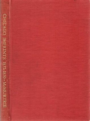 A BIBLIOGRAPHY OF CHICAGO IMPRINTS, 1835-1850. Chicago / McMurtrie Illinois, Douglas C