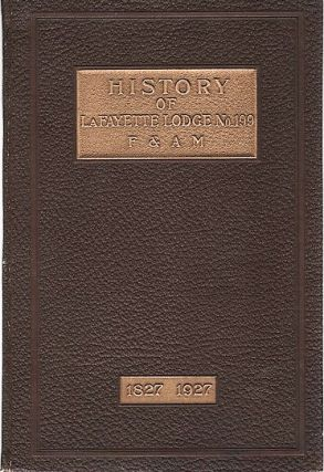 HISTORY OF LA FAYETTE LODGE NO. 199, F.& A.M. Held at Jersey Shore, Pa., and Lock Haven, Pa., ...