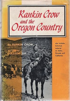 RANKIN CROW AND THE OREGON COUNTRY. As told to Colleen Connaughy Olp. Illustrated with...