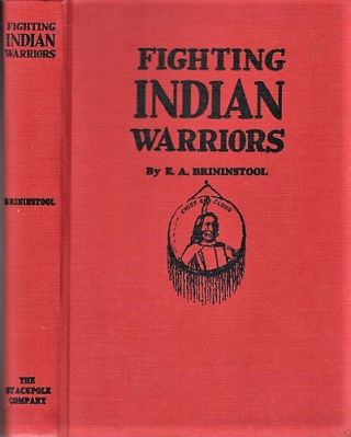 FIGHTING INDIAN WARRIORS: True Tales of the Wild Frontiers. E. A. Brininstool