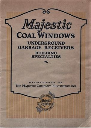 MAJESTIC COAL WINDOWS, UNDERGROUND GARBAGE RECEIVERS, BUILDING SPECIALTIES. Majestic Company