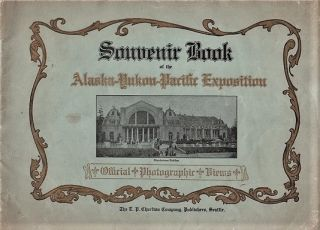 SOUVENIR BOOK OF THE ALASKA-YUKON-PACIFIC EXPOSITION: Official Photographic Views [cover title]:...