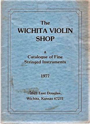 THE WICHITA VIOLIN SHOP: A CATALOGUE OF FINE STRINGED INSTRUMENTS, 1977. Paul Bickle
