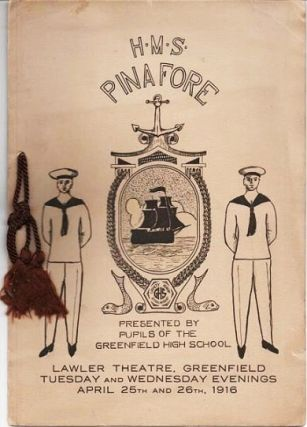H.M.S. PINAFORE: Or the Lass Who Loved A Sailor. Presented by the Pupils of the Greenfield High...
