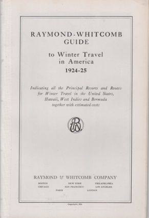 RAYMOND-WHITCOMB GUIDE TO WINTER TRAVEL IN AMERICA, 1924-25: Indicating all the Principal...
