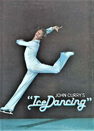 """ICE DANCING""--Starring John Curry and JoJo Starbuck. John Curry"