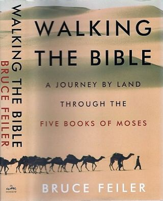 WALKING THE BIBLE: A Journey by Land through the Five Books of Moses [signed]. Bruce Feiler
