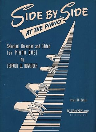 SIDE BY SIDE AT THE PIANO: Selected, Arranged and Edited for Piano Duet. Leopold W. Rovenger