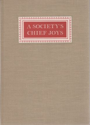 A SOCIETY'S CHIEF JOYS: AN INTRODUCTION TO THE COLLECTIONS OF THE AMERICAN ANTIQUARIAN SOCIETY. ...
