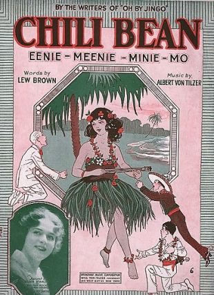 CHILI BEAN: EENIE-MEENIE-MINIE-MO. Words by Lew Brown. Music by Albert von Tilzer. Chili.....
