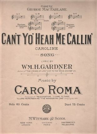 CAN'T YO' HEAH ME CALLIN' CAROLINE: Song. Lyric by Wm. H. Gardner. Music by Caro Roma. Sung...