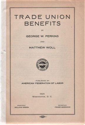 TRADE UNION BENEFITS. George W. Perkins, Matthew Woll