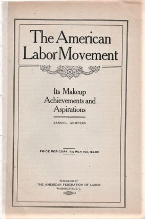 THE AMERICAN LABOR MOVEMENT: Its Makeup, Achievements and Aspirations. Samuel Gompers
