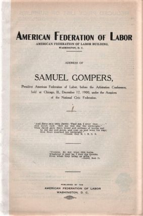 ADDRESS OF SAMUEL GOMPERS, PRESIDENT AMERICAN FEDERATION OF LABOR, BEFORE THE ARBITRATION...