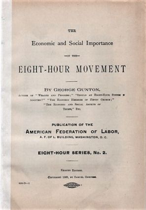 THE ECONOMIC AND SOCIAL IMPORTANCE OF THE EIGHT-HOUR MOVEMENT: Eight Hour Series, No. 2. George...