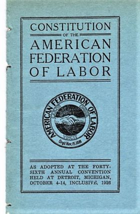 CONSTITUTION OF THE AMERICAN FEDERATION OF LABOR: As Adopted at the Forty-sixth Annual...