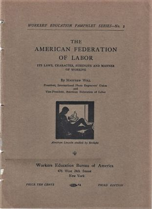 THE AMERICAN FEDERATION OF LABOR: ITS LAWS, CHARACTER, STRENGTH AND MANNER OF WORKING. Matthew Woll
