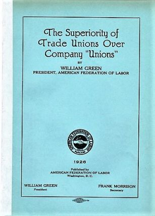 "THE SUPERIORITY OF TRADE UNIONS OVER COMPANY ""UNIONS"" [bound with] WAGE THEORIES. William Green"