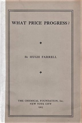 WHAT PRICE PROGRESS? The Stake of the Investor in the Development of Chemistry. Hugh Farrell