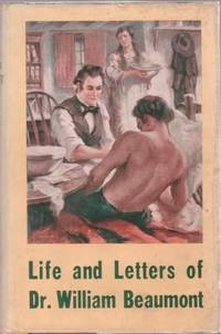 LIFE AND LETTERS OF DR. WILLIAM BEAUMONT:; with an introduction by Sir William Osler. Jesse S. Myer.