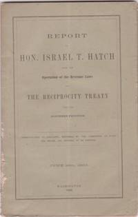 REPORT OF HON. ISRAEL T. HATCH UPON THE OPERATION OF REVENUE LAWS AND THE RECIPROCITY TREATY UPON...