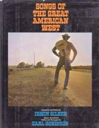 SONGS OF THE GREAT AMERICAN WEST:; Music Annotated, Edited and Arranged by Earl Robinson. Irwin Silber, compiler.